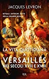 La vita quotidiana a Versailles nei secoli XVII e XVIII: Rituali, intrighi, feste nella grande reggia