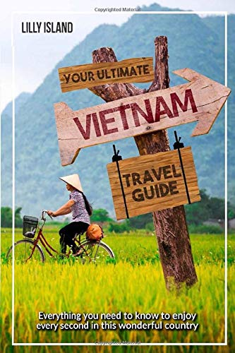 YOUR ULTIMATE VIETNAM TRAVEL GUIDE: Everything you need to know to enjoy every second in this wonderful country I Vietnam Reiseführer