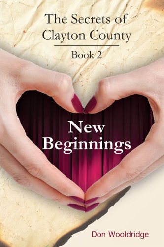 Book: New Beginnings - Book 2 The Secrets of Clayton County by Don Wooldridge