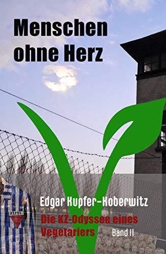 Menschen ohne Herz: Die KZ-Odyssee eines Vegetariers (Menschen ohne Herz Band II)