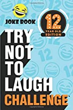 The Try Not to Laugh Challenge - 12 Year Old Edition: A Hilarious and Interactive Joke Book Game for Kids - Silly One-Liners, Knock Knock Jokes, and More for Boys and Girls Age Twelve