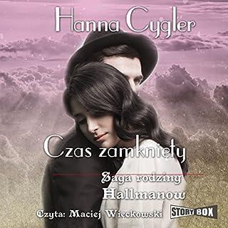 Czas zamkniety     Saga rodziny Hallmanów 1              By:                                                                                                                                 Hanna Cygler                               Narrated by:                                                                                                                                 Maciej Wieckowski                      Length: 10 hrs and 1 min     3 ratings     Overall 4.7
