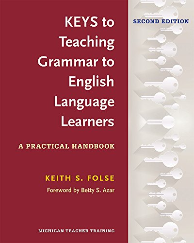 Keys to Teaching Grammar to English Language Learners, Second Ed.: A Practical Handbook
