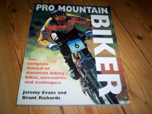 PRO MOUNTAIN BIKER, the Complete Manual of Mountain Biking - Bikes,accessories and Techniques