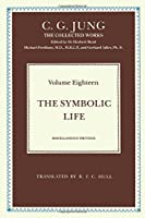 The Symbolic Life: Miscellaneous Writings (Collected Works of C. G. Jung)