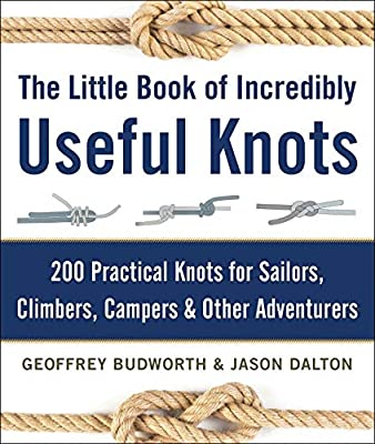The Little Book of Incredibly Useful Knots: 200 Practical Knots for Sailors, Climbers, Campers & Other Adventurers by Skyhorse