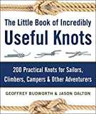 The Little Book of Incredibly Useful Knots: 200 Practical Knots for Sailors, Climbers