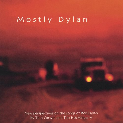 Mostly Dylan: New Perspectives On The Songs Of Bob Dylan By Tom Corwin And Tim Hockenberry