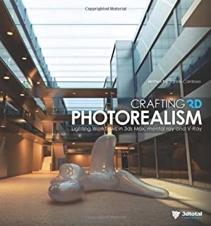 Crafting 3D Photorealism: Lighting Workflows in 3ds Max, mental ray and V-Ray by Jamie Cardoso (May 28 2013)