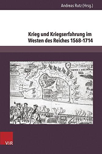 Krieg und Kriegserfahrung im Westen des Reiches 1568-1714 (Herrschaft und soziale Systeme in der Frühen Neuzeit)