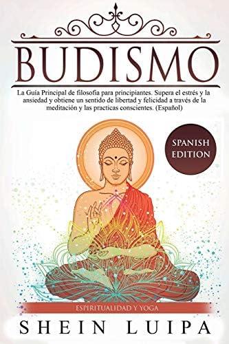 Budismo La Gu a Principal de Filosofia para principiantes Supera el Estr s y la Ansiedad y obtiene product image