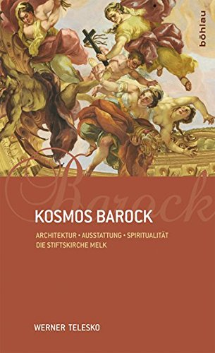 Kosmos Barock: Architektur - Ausstattung - Spiritualität. Die Stiftskirche Melk