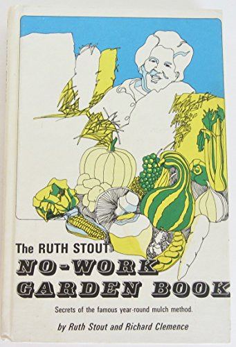 The Ruth Stout No-Work Garden Book: Secrets of the...