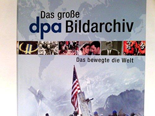 Das grosse DPA-Bildarchiv : das bewegte die Welt.
