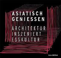 Asiatisch Geniessen: Architektur Inszeniert Esskultur (DETAIL Spezial)