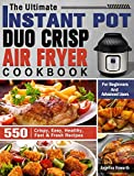 The Ultimate Instant Pot Duo Crisp Air Fryer Cookbook: 550 Crispy, Easy, Healthy, Fast & Fresh Recipes For Beginners And Advanced Users