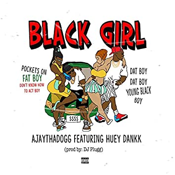 Black Girl (feat. Huey Dankk)