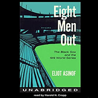 Eight Men Out     The Black Sox and the 1919 World Series              By:                                                                                                                                 Eliot Asinof                               Narrated by:                                                                                                                                 Harold N. Cropp                      Length: 11 hrs and 30 mins     133 ratings     Overall 4.5