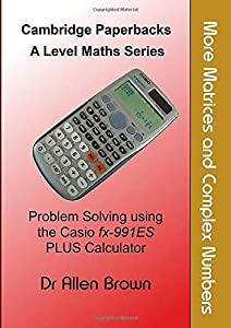 More Matrices and Complex Numbers: Problem Solving using the Casio fx-991ES PLUS Calculator