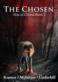 The Chosen (Rise of Cithria Book 1) by [Kris Kramer, Alistair McIntyre, Patrick Underhill]