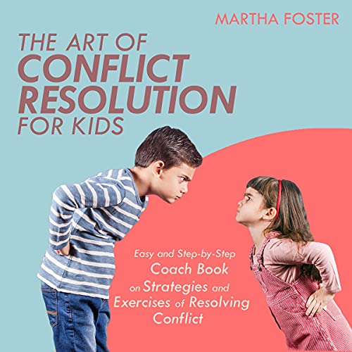 Listen The Art of Conflict Resolution for Kids: Easy and Step-by-Step Coach Book on Strategies and Exercise audio book