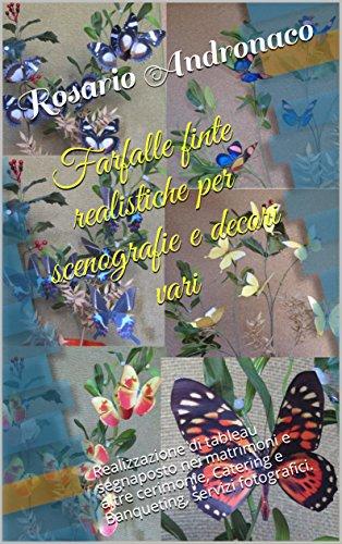 Farfalle finte realistiche per scenografie e decori vari: Realizzazione di tableau segnaposto nei matrimoni e altre cerimonie, Catering e Banqueting, servizi fotografici. (Italian Edition)