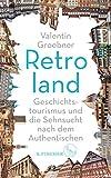 Retroland: Geschichtstourismus und die Sehnsucht nach dem Authentischen