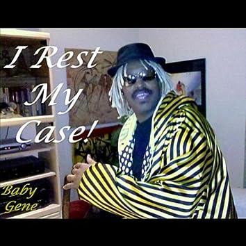 I Rest My Case!