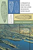 A Projectile Point Guide for the Upper Mississippi River Valley (Bur Oak Guide)