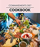 Commandments Diet Cookbook: Easy and Delicious for Weight Loss Fast, Healthy Living, Reset your Metabolism | Eat Clean, Stay Lean with Real Foods for Real Weight Loss (English Edition)