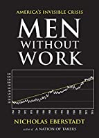 Men Without Work: America's Invisible Crisis (New Threats to Freedom)