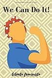 We Can Do It - Libreta Feminista: Regalo Feminismo | Diario para Mujeres Luchadoras | Cuaderno de Rayas Horizontales | Agenda de 120 páginas