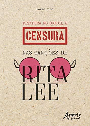 Ditadura no Brasil e Censura nas Canções de Rita Lee
