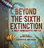 Image of Beyond the Sixth Extinction: A Post-Apocalyptic Pop-Up