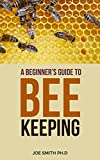 A Beginner's Guide to Beekeeping: A Practical Guide for dummies (English Edition)