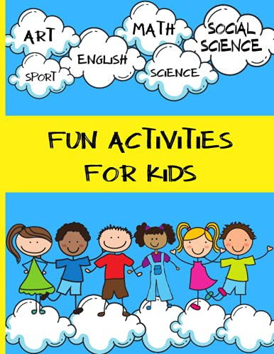 Activity Book for Kids   Creative Projects to Explore, Calculate, Write, Build, Design: School Subjects Knowledge   Entertaining and Educating ... and Fun Things to Do   Make Your Kid Busy