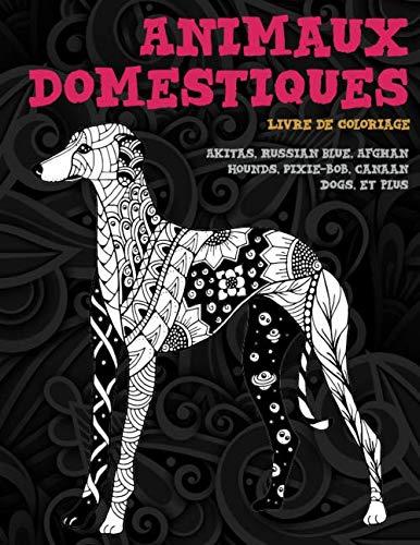 Animaux domestiques - Livre de coloriage - Akitas, Russian Blue, Afghan Hounds, Pixie-bob, Canaan Dogs, et plus 🐾