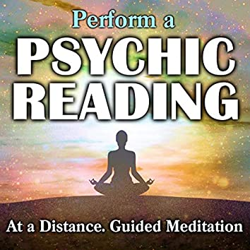 Perform a Psychic Reading at a Distance. Guided Meditation.