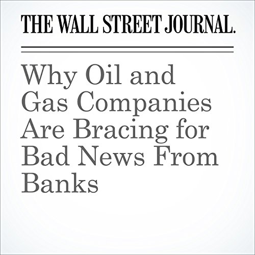 Why Oil and Gas Companies Are Bracing for Bad News From Banks audiobook cover art