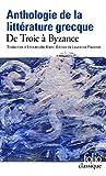 Anthologie de la littérature grecque - De Troie à Byzance