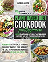 Plant-Based Diet Cookbook for Beginners: 4 Weeks Plant-Based Diet Meal Plan to Energize Your Body and Fuel Your Workouts With 100 High-Protein Vegan Recipes
