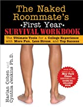 Naked Roommate's First Year Survival Workbook: The Ultimate Tools for a College Experience with More Fun, Less Stress and Top Success