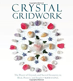 Crystal Gridwork: The Power of Crystals and Sacred Geometry to Heal, Protect and Inspire