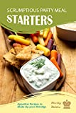 Scrumptious Party Meal Starters: Appetizer Recipes to Shake Up your Shindigs