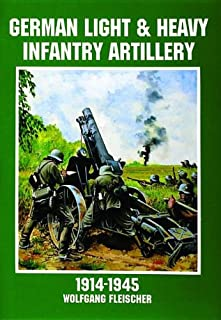 German Light and Heavy Infantry Artillery 1914-1945