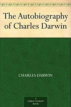 The Autobiography of Charles Darwin (English Edition) por [Charles Darwin]