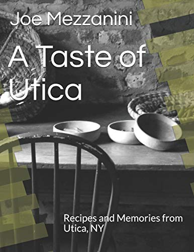 A Taste of Utica: Recipes and Memories from Utica, NY