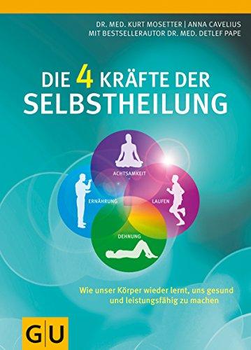 Die 4 Kräfte der Selbstheilung: Wie unser Körper wieder lernt, uns gesund und leistungsfähig zu machen