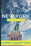 Super Cheap New York - Travel Guide 2020: How to Enjoy a $1,000 trip to New York $220