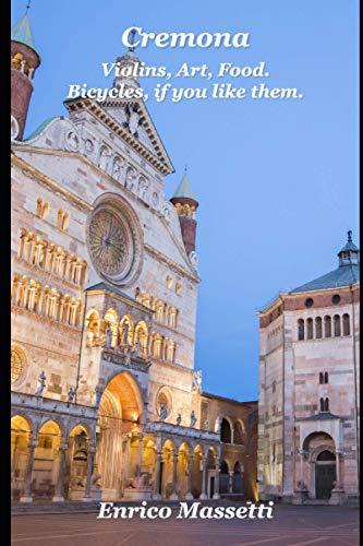 Cremona: Violins, Art, Food.: Bicycles, if you like them.